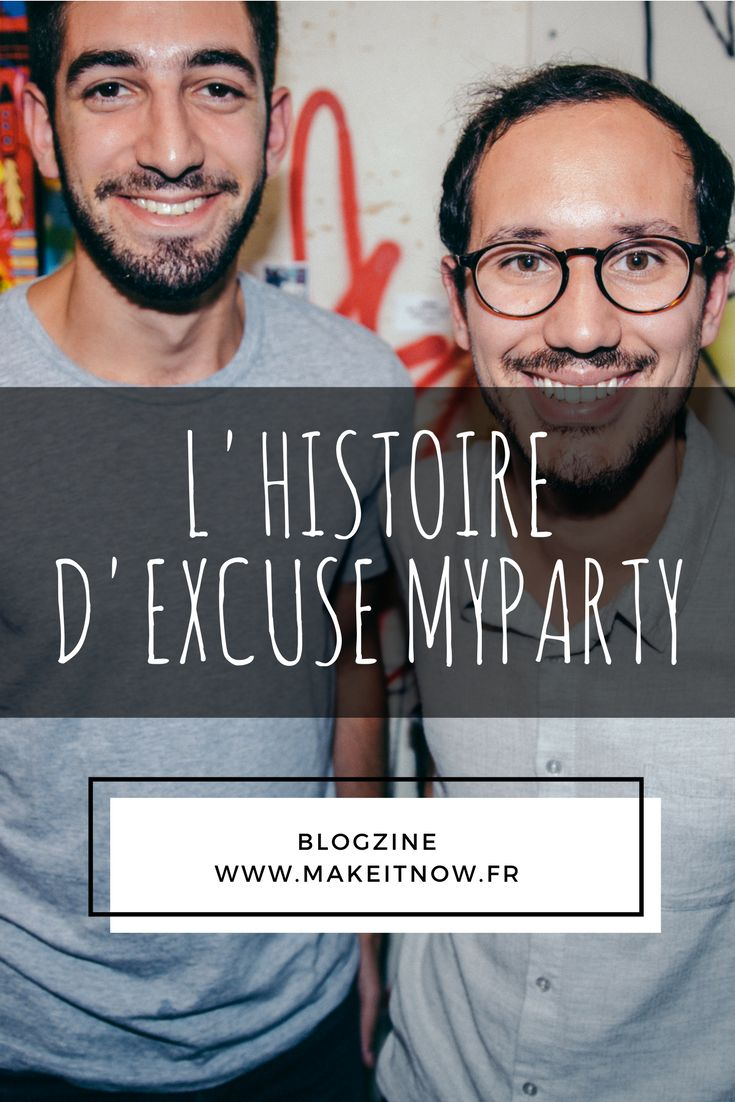 www.makeitnow.fr  L'histoire d'Excuse MyParty  Interview