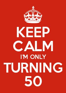 Keep Calm I M Only Turning 50 Motivation Pinterest