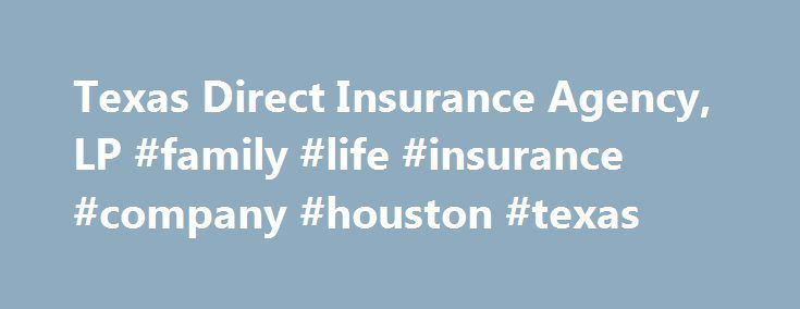 Texas Direct Insurance Agency, LP #family #life #insurance #company #houston #texas http://credit-loan.nef2.com/texas-direct-insurance-agency-lp-family-life-insurance-company-houston-texas/  # Welcome to the home of Texas Direct Insurance Agency, LP – proudly providing the most trusted Texas insurance solutions! Located in Houston, Texas, Texas Direct Insurance Agency, LP is your leading local insurance agency; dedicated to serving the diverse Texas insurance needs of area individuals…