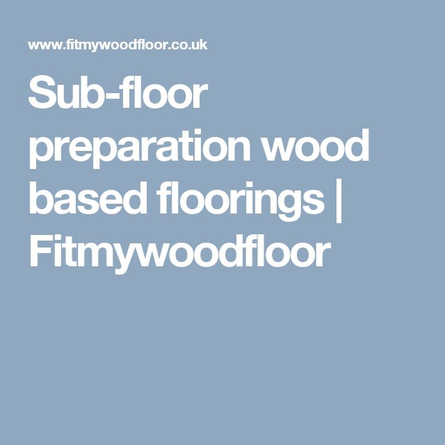 Sub-floor preparation wood based floorings | Fitmywoodfloor
