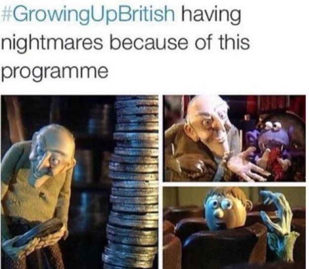 This fear.   31 Things That Will Make No Sense If You Didn't Grow Up In Britain