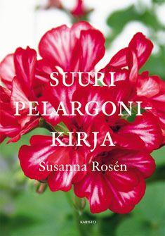 BOOK/KIRJA: Suuri pelargonikirja. Susanna Rosén. Karisto: 2010. Sivumäärä: 280. ISBN:  9789512351619. Ruotsinkielinen alkuteos: Stora pelargonboken (Prisma: 2008).