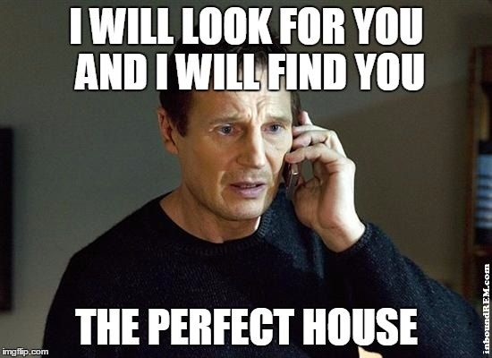 #RealEstateMeme - I WILL find you the perfect house. Number Two on the list of: #thetop50realestatememesofalltime   #inboundrem