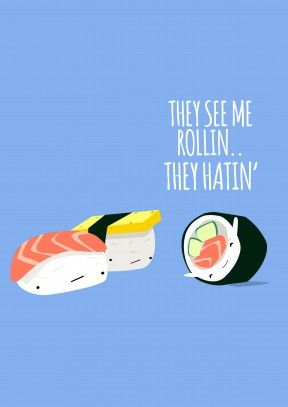 They See Me Rollin|Funny General They See Me Rollin'.. They Hatin'. A great sushi inspired congratulations card. Great for someone who just passed their driving test or their exams.