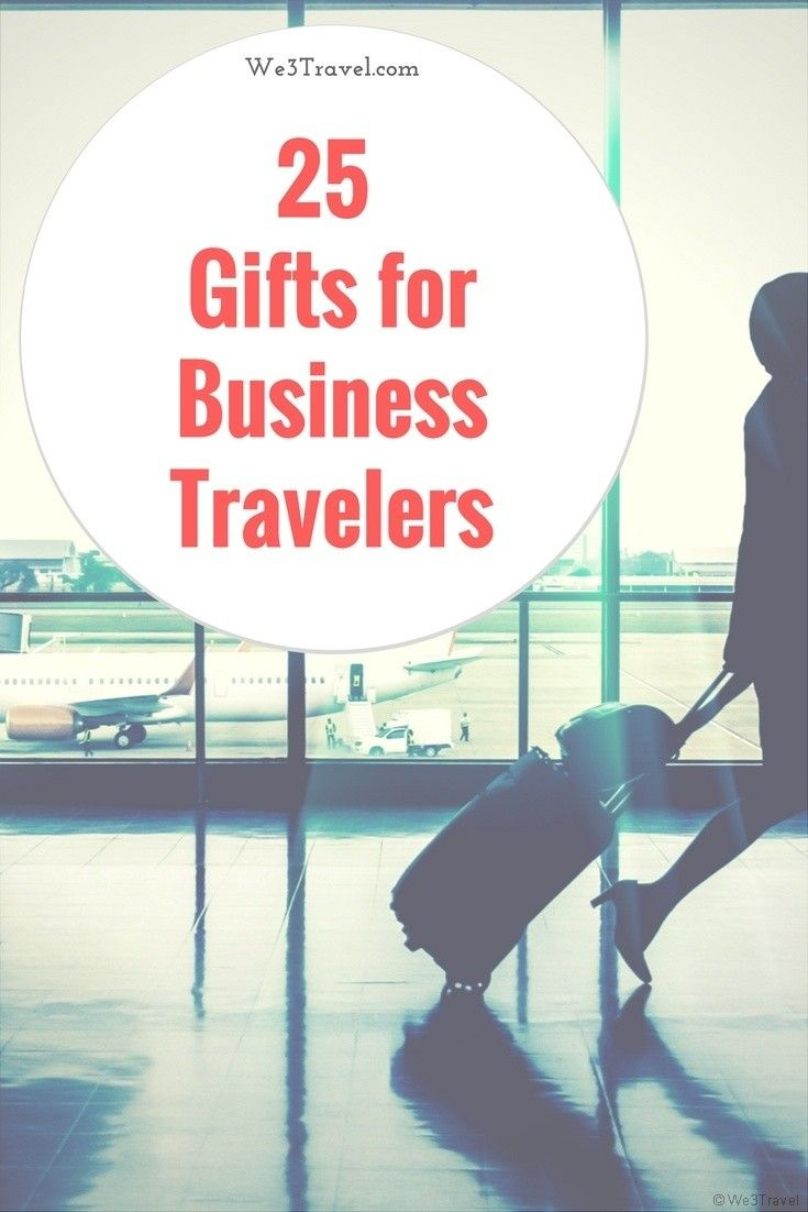 25 Best Gifts For Business Travelers Travel Fun Hot Travel Business Travel Hacks