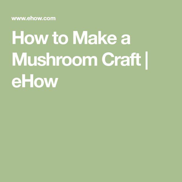 How to Make a Mushroom Craft   eHow