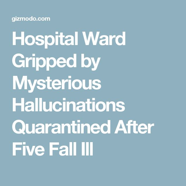Hospital Ward Gripped by Mysterious Hallucinations Quarantined After Five Fall Ill