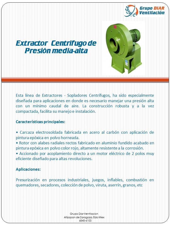 Extractor centrifugo de presión media alta. Extractores - Sopladores Centrífugos, ha sido especialmente diseñada para aplicaciones en donde es necesario manejar una presión alta con un mínimo caudal de aire. La construcción robusta y a la vez compactada, facilita su manejo e instalación.