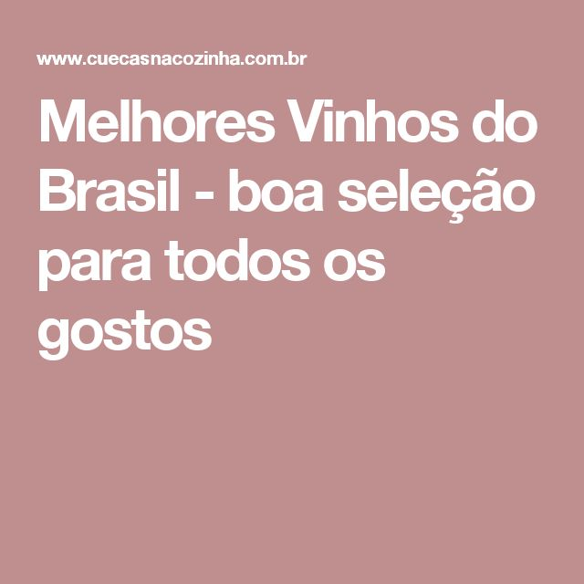 Melhores Vinhos do Brasil - boa seleção para todos os gostos