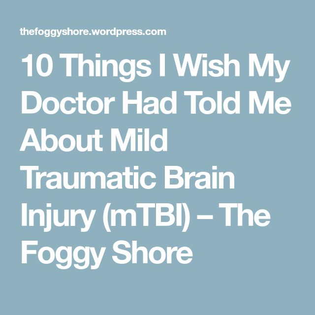 10 Things I Wish My Doctor Had Told Me About Mild Traumatic Brain Injury (mTBI) – The Foggy Shore