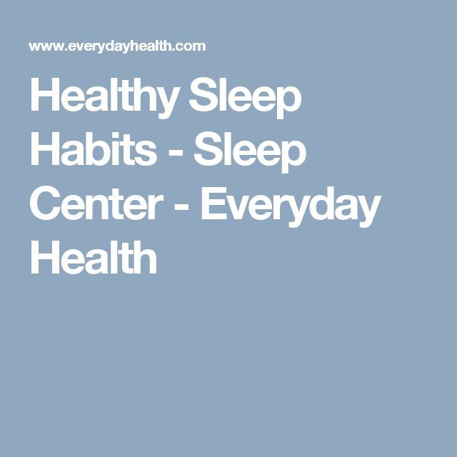 Healthy Sleep Habits - Sleep Center - Everyday Health