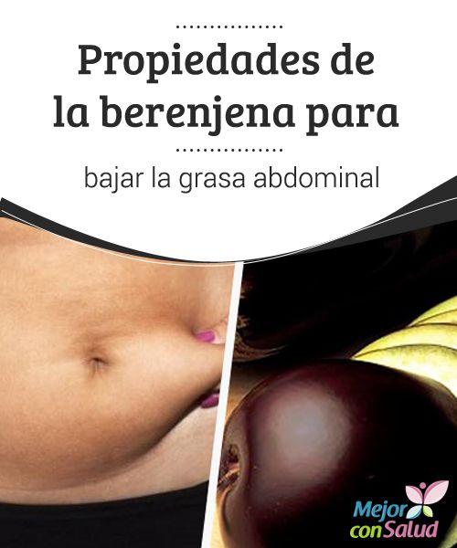 Propiedades de la berenjena para bajar la grasa abdominal  Conoce cuáles son las propiedades de la berenjena para bajar la grasa abdominal en el siguiente artículo.
