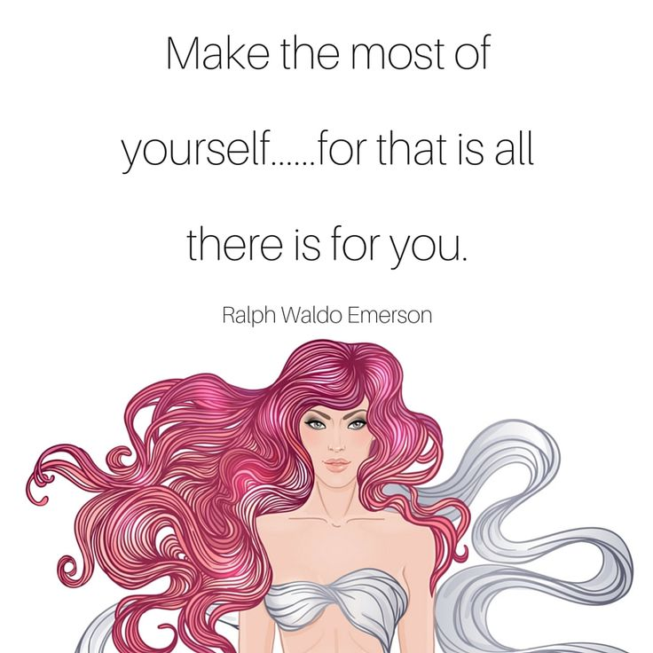 Make the most of yourself.....for that is all there is for you.