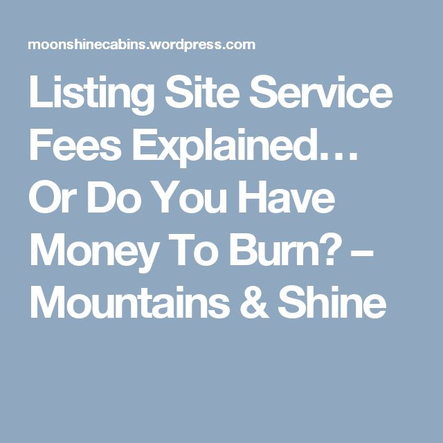 Listing Site Service Fees Explained… Or Do You Have Money To Burn? – Mountains & Shine