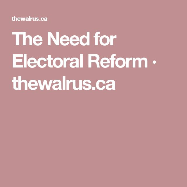 The Need for Electoral Reform · thewalrus.ca