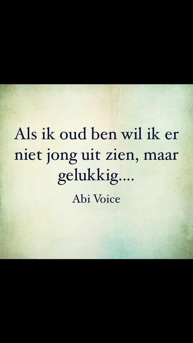 Als ik oud ben wil ik er niet jong uit zien maar gelukkig.... #dutch #beauty #quote