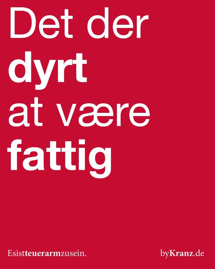 Dänisches Sprichwort: Es ist teuer arm zu sein.