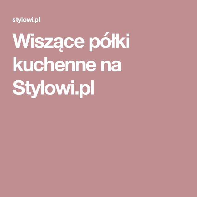 Wiszące półki kuchenne na Stylowi.pl