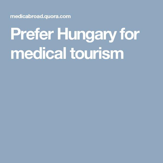 Prefer Hungary for medical tourism