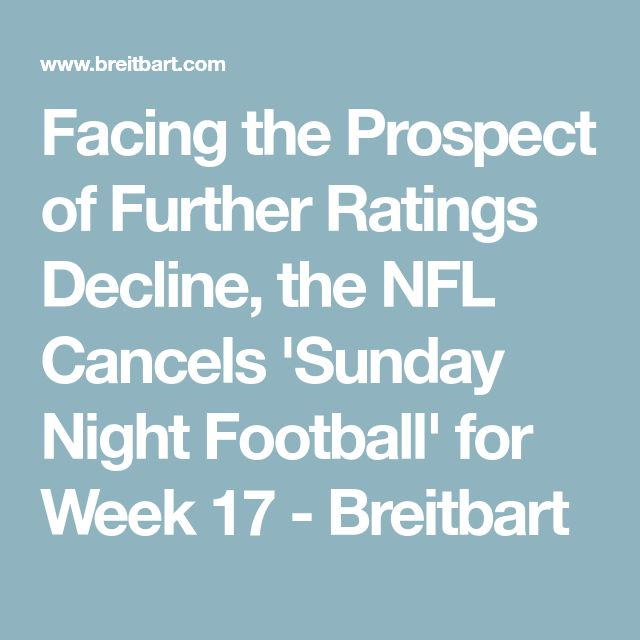 Facing the Prospect of Further Ratings Decline, the NFL Cancels 'Sunday Night Football' for Week 17 - Breitbart
