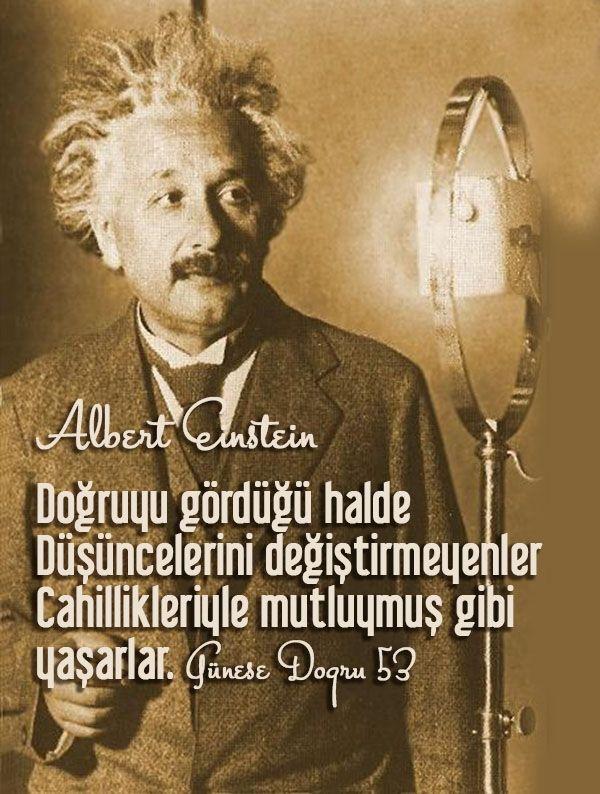 Doğruyu gördükleri halde düşüncelerini değiştirmeyenler Cahillikleriyle mutluymuş gibi yaşarlar.  Albert Einstein #Cahil