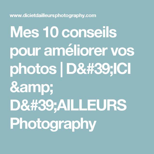Mes 10 conseils pour améliorer vos photos   D'ICI & D'AILLEURS Photography