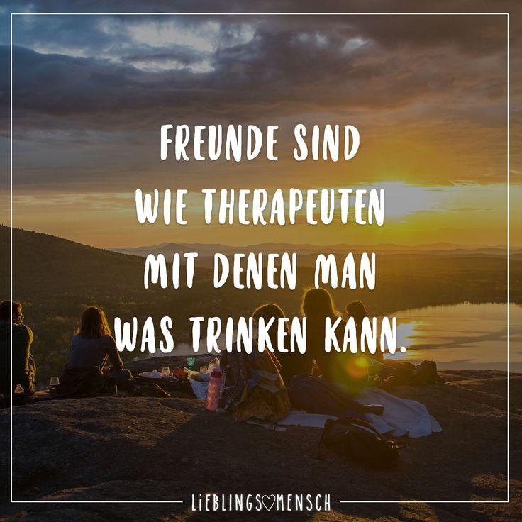Freunde Sind Wie Therapeuten Mit Denen Man Was Trinken Kann