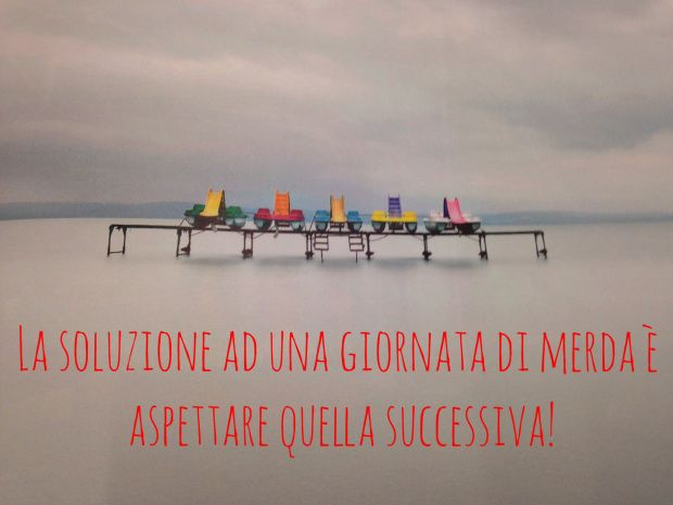Life #quotes https://morgatta.wordpress.com/2015/12/01/9-cose-da-fare-per-superare-una-giornata-di-merda/