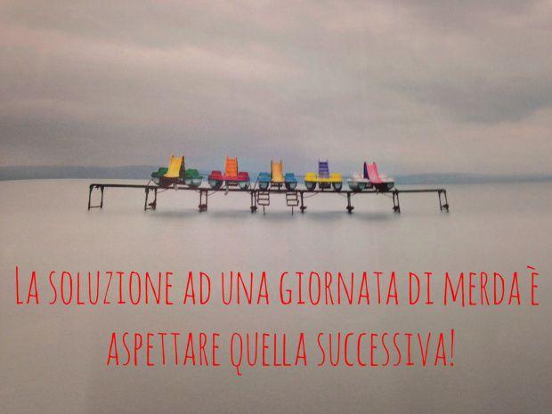 Life #quotes  https://morgatta.wordpress.com/2015/12/01/9-cose-da-fare-per-superare-una-giornata-di-merda/