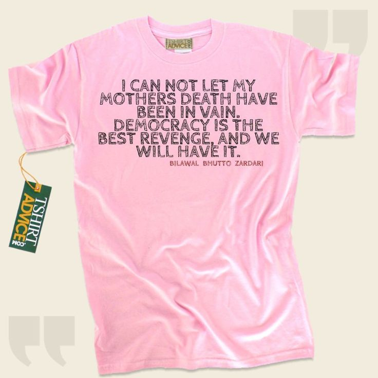 I can not let my mothers death have been in vain. Democracy is the best revenge, and we will have it.-Bilawal Bhutto Zardari This  saying top  won't go out of style. We feature popular  saying tee shirts ,  words of wisdom t-shirts ,  attitude t shirts , plus  literature tees  in... - http://www.tshirtadvice.com/bilawal-bhutto-zardari-t-shirts-i-can-not-let-life-tshirts/