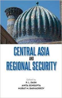 Central Asia and regional security / ed. by P. L. Dash, Anita Sengupta, Murat M. Bakhadirov. -- New Delhi :  KW Publishers,  cop. 2014.