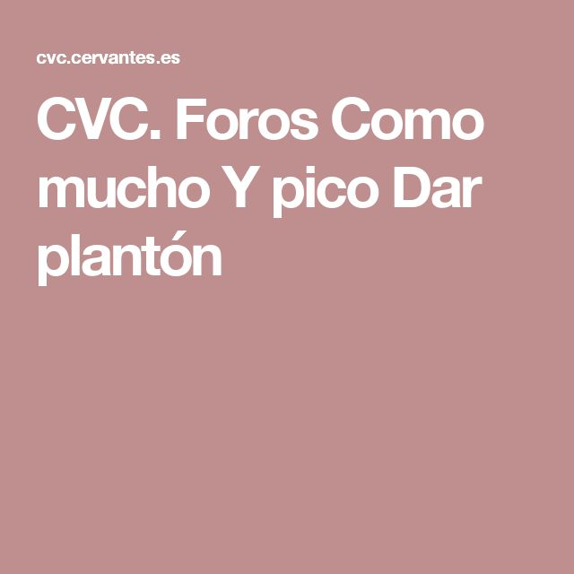 CVC. Foros Como mucho Y pico Dar plantón
