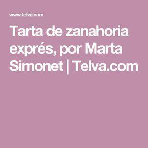 Tarta de zanahoria exprés, por Marta Simonet   Telva.com
