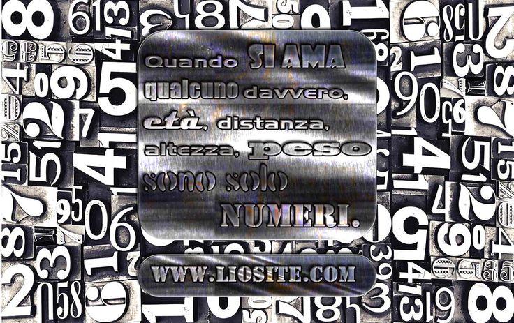 Quando si ama davvero qualcuno, età, distanza, altezza, peso sono solo numeri.  Io vorrei crederci, ma la mia esperienza è del tutto opposta: la distanza ha cancellato le amicizie, il peso ha distrutto la vita e le relazioni ... È come dire che lo zero non vale nulla... proviamo a metterlo dopo un numero ed aggiungiamone più di uno. 10 non vale come 1000 purtroppo ;)  #amore, #numeri, #peso, #età, #distanza, #altezza, #liosite, #GraphTag,