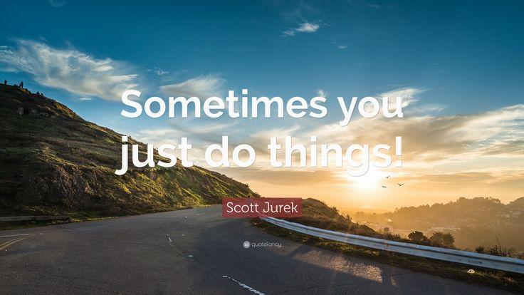 """Sometimes you just do things!"" Scott Jurek"