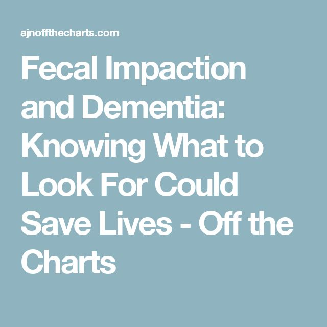 Fecal Impaction and Dementia: Knowing What to Look For Could Save Lives - Off the Charts