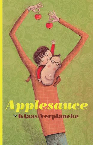 Applesauce, written by Written by Klaas Verplancke. Nominated for the Astrid Lindgren Prize and listed as one of the Best Children's Books of 2012 by Kirkus  Klaas Verplancke's story, with its humorous, energetic and imaginative illustrations, will strike a chord with many young children and parents as they discover that love sometimes means setting limits, and that people do get angry, but that where there is love, it doesn't last.