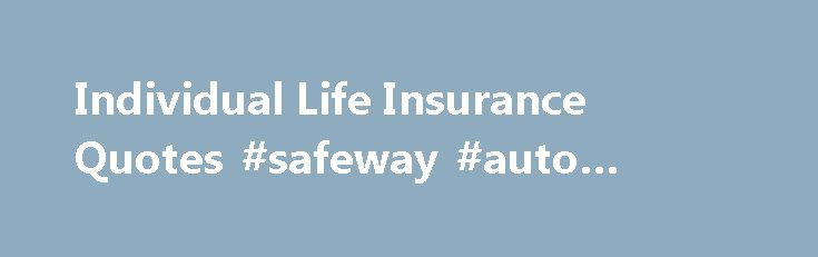 Individual Life Insurance Quotes #safeway #auto #insurance http://insurance.nef2.com/individual-life-insurance-quotes-safeway-auto-insurance/  #life insurance quotes # Universal Quotes Instant Term Life Quotes Term Life Insurance offers affordable coverage for a set time period. Simplified application for coverage under $100,000—no medical exam, decision in as little as 24 hours Level term life insurance... Read more