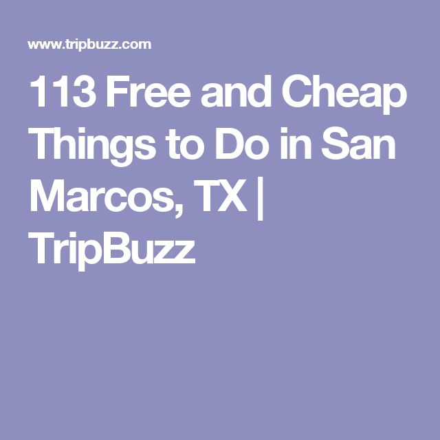 113 Free and Cheap Things to Do in San Marcos, TX | TripBuzz