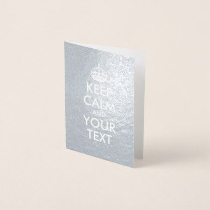 #Silver and White Keep Calm and Your Text Foil Card - #createyourown #cyo #gifts #cards #templates #designs #customize