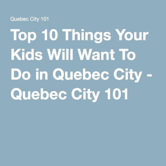 Top 10 Things Your Kids Will Want To Do in Quebec City - Quebec City 101