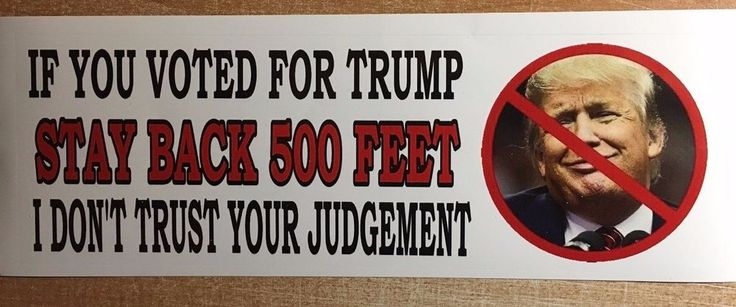 IF YOU VOTED FOR TRUMP - ANTI Trump POLITICAL BUMPER STICKER