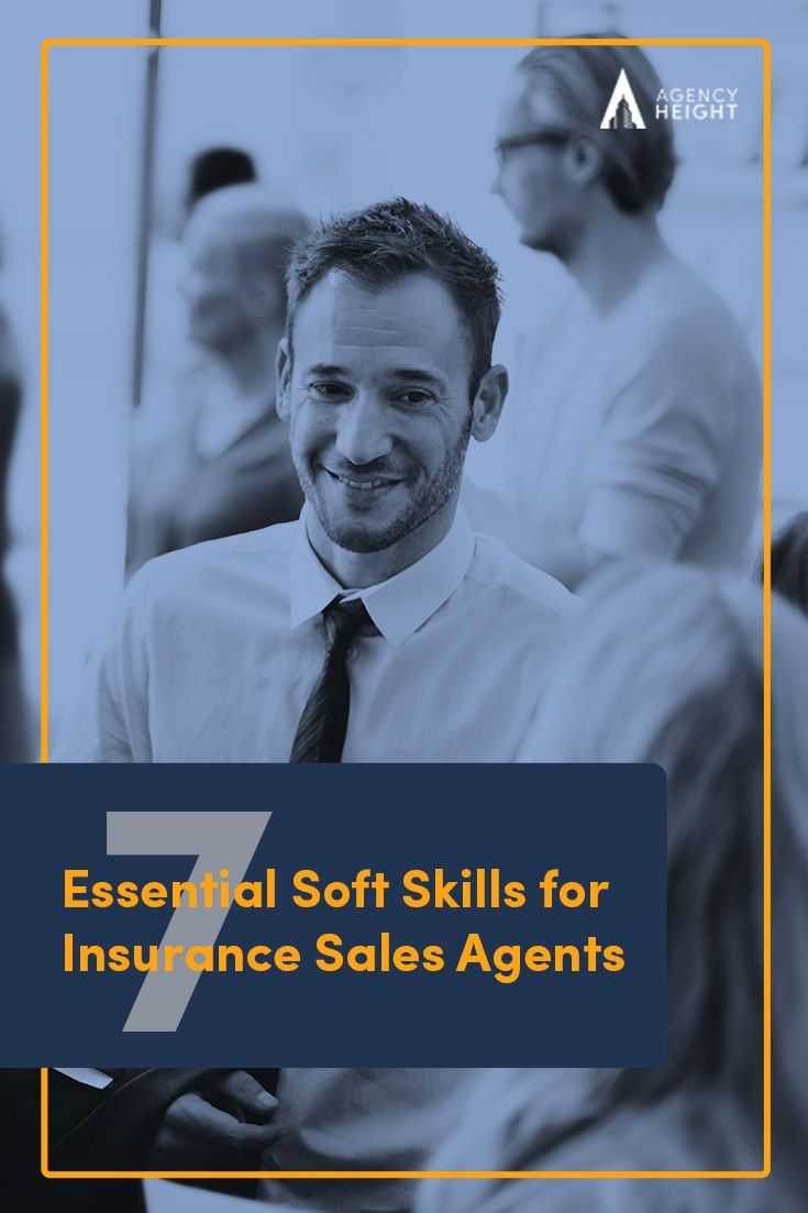 7 Essential Soft Skills That Will Help Insurance Sales Agents