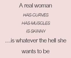 """Inspiration  quotes : """" a real woman has curves, has muscles, is skinny....is Whatever the hell she wants to be #selflove #inspire #motivation"""