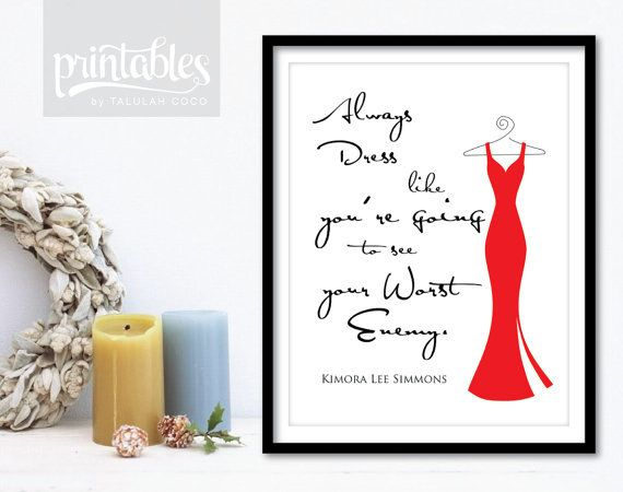 "Kimora Lee Simmons Fashion Quote ""Always dress like you're going to see your worst enemy."" This printable quote is a perfect wall art or gift for the fashion savvy. Add a little humor to your bedroom, living room or walk in closet. Just download, print and display the next time you decorate your home. Available for instant download. Printables by Talulah Coco."