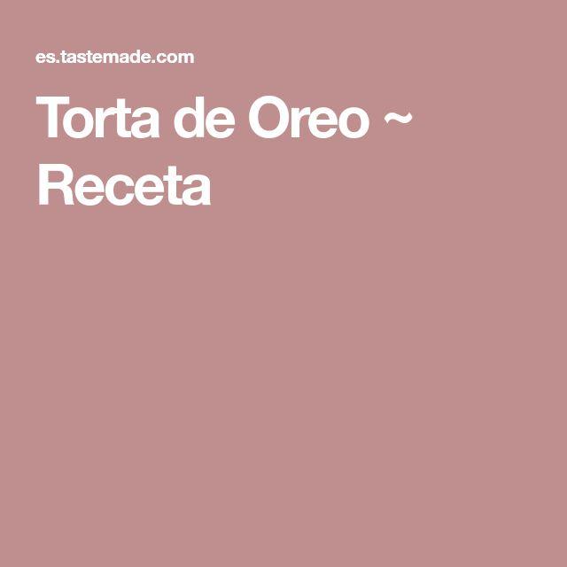 Torta de Oreo ~ Receta