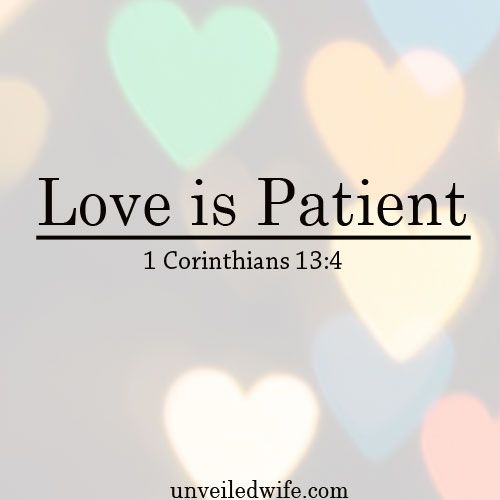 What Is Love Series – Part 1 – Love Is Patient --- 4 Love is patient, love is kind. It does not envy, it does not boast, it is not proud. 5 It does not dishonor others, it is not self-seeking, it is not easily angered, it keeps no record of wrongs.6%C… Read More Here http://unveiledwife.com/what-is-love-series-love-is-patient/ - Marriage, Love
