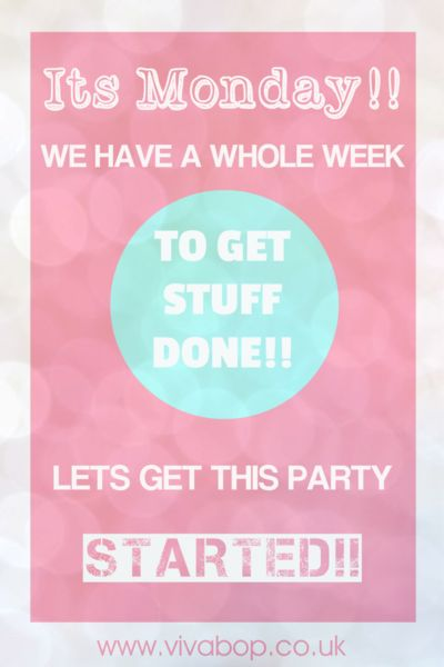 "Monday Motivation Quote - ""Its Monday. We have a whole week to get stuff done! Let's get this party started!"" 