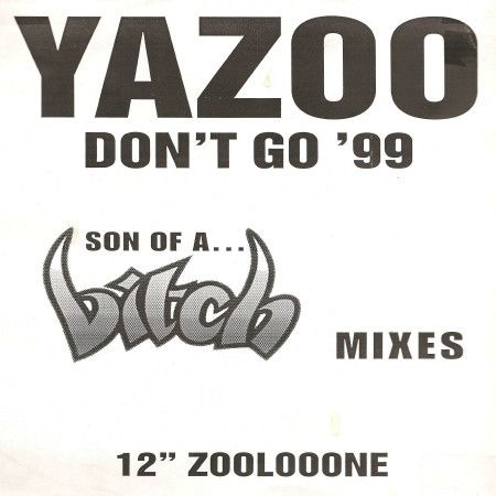 Yazoo - Don't Go '99 (Son Of A Bitch Mixes) (Vinyl) at Discogs