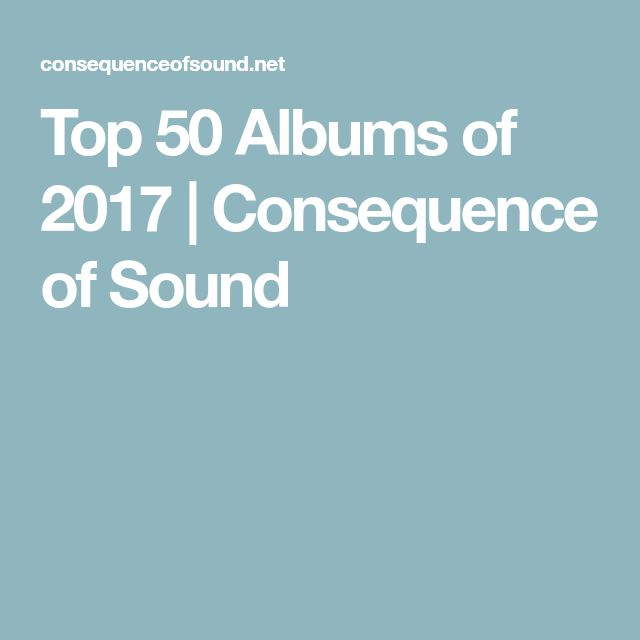 Top 50 Albums of 2017 | Consequence of Sound